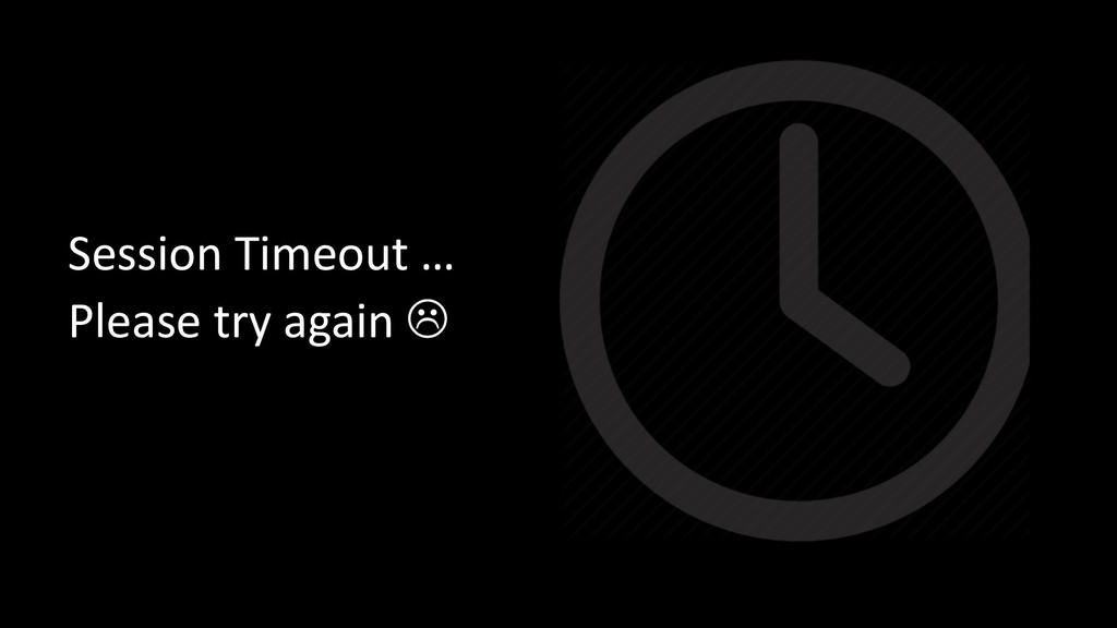 Session Timeout … Please try again L