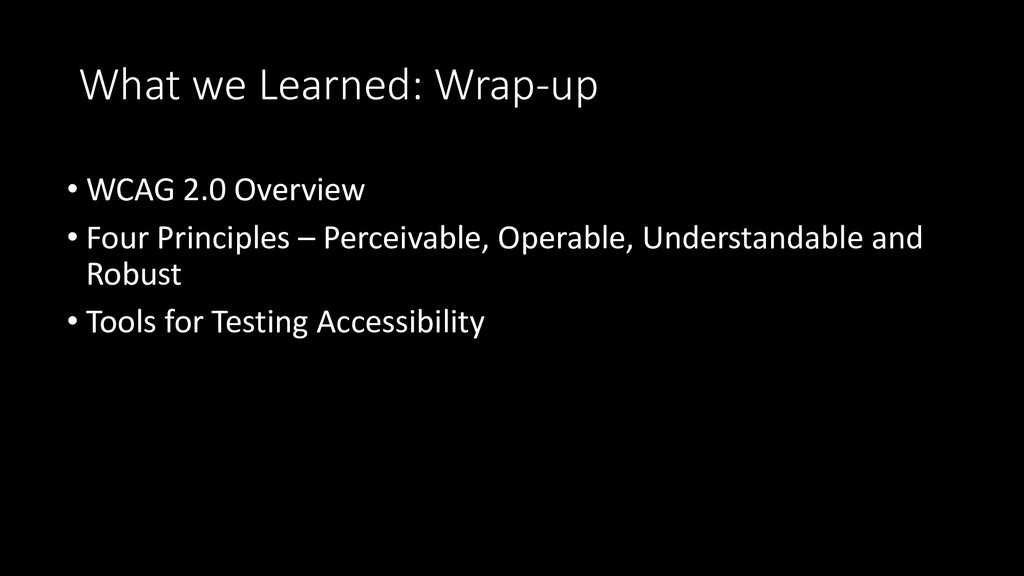 What we Learned: Wrap-up • WCAG 2.0 Overview • ...