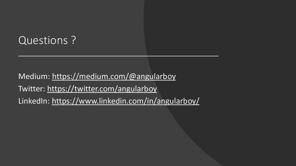 Questions ? Medium: https://medium.com/@angular...