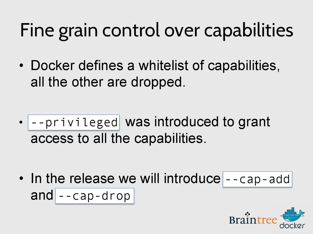 Fine grain control over capabilities • Docker ...
