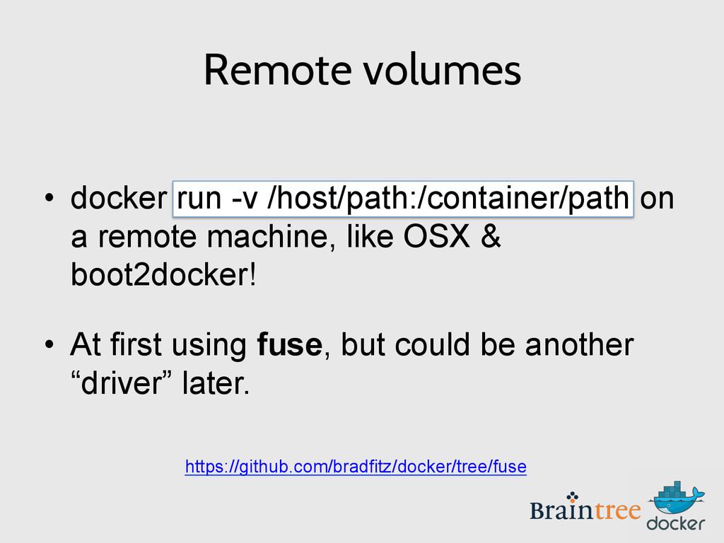 Remote volumes • docker run -v /host/path:/con...