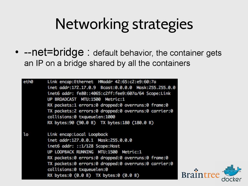 Networking strategies • --net=bridge : default...