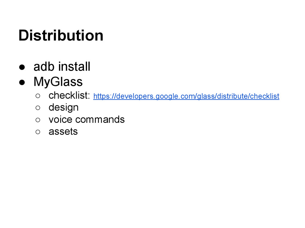 Distribution ● adb install ● MyGlass ○ checklis...
