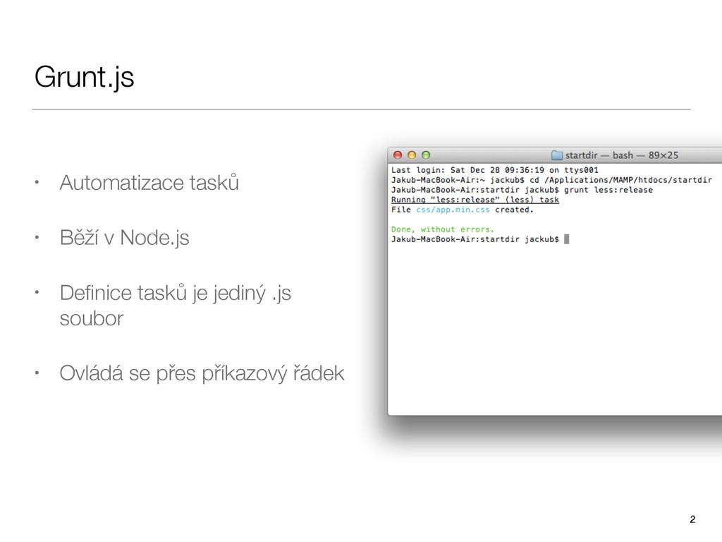 Grunt.js • Automatizace tasků • Běží v Node.js ...
