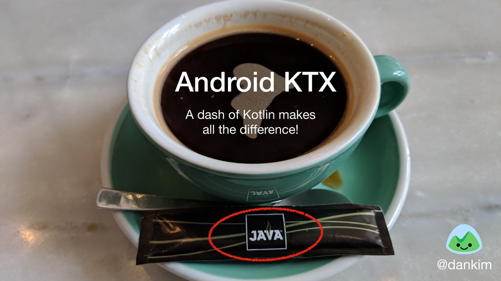 Android KTX A dash of Kotlin makes   all the di...