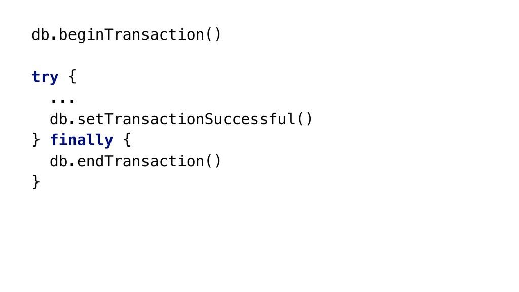 db.beginTransaction() try { ...x db.setTransact...
