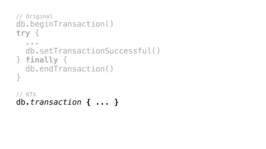 // Original db.beginTransaction() try { ...x db...