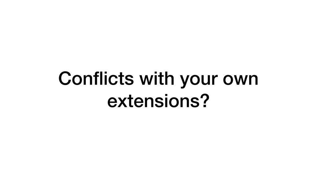 Conflicts with your own extensions?
