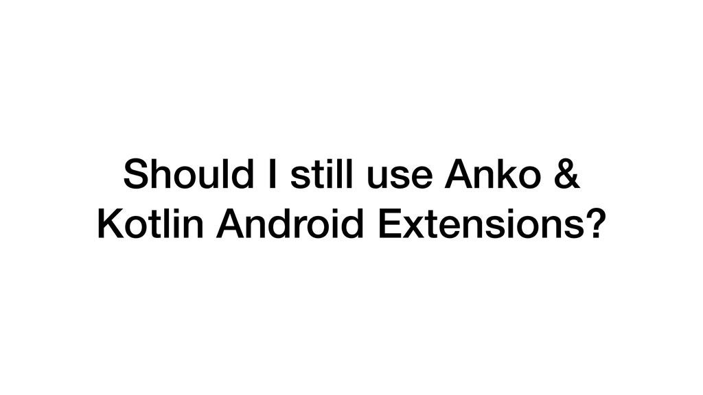 Should I still use Anko & Kotlin Android Extens...