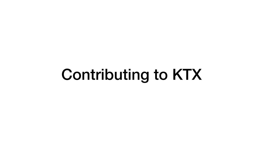 Contributing to KTX