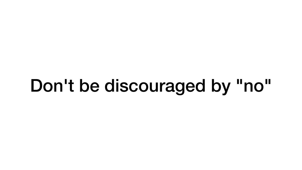 """Don't be discouraged by """"no"""""""