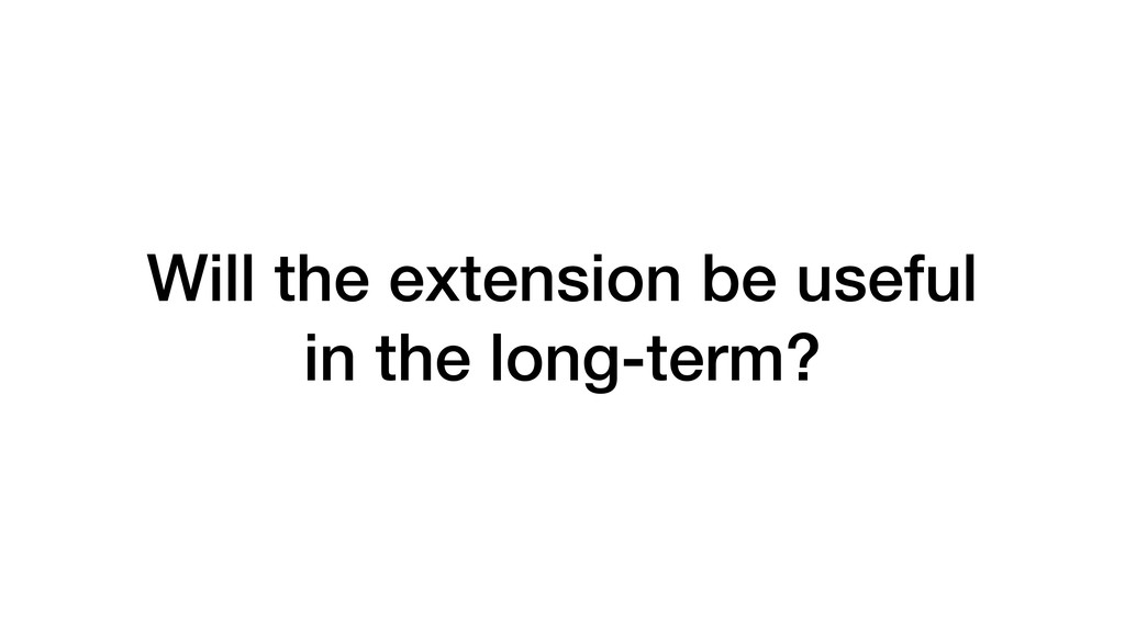 Will the extension be useful in the long-term?