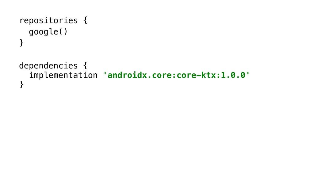 repositories { google() } dependencies { implem...