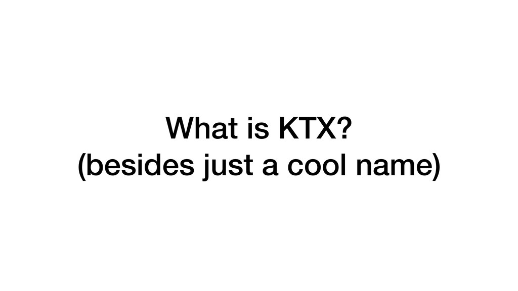 What is KTX? (besides just a cool name)