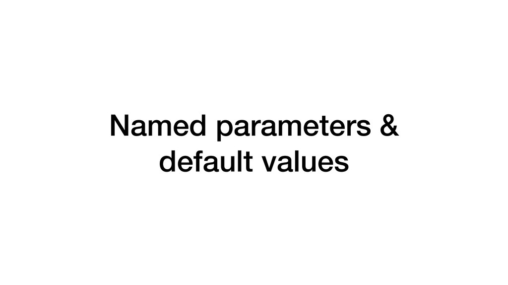 Named parameters & default values