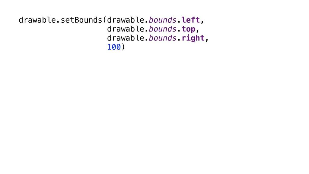 drawable.setBounds(drawable.bounds.left, drawab...