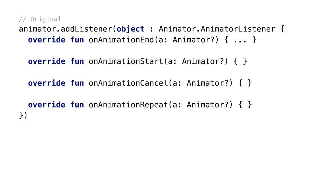 // Original animator.addListener(object : Anima...