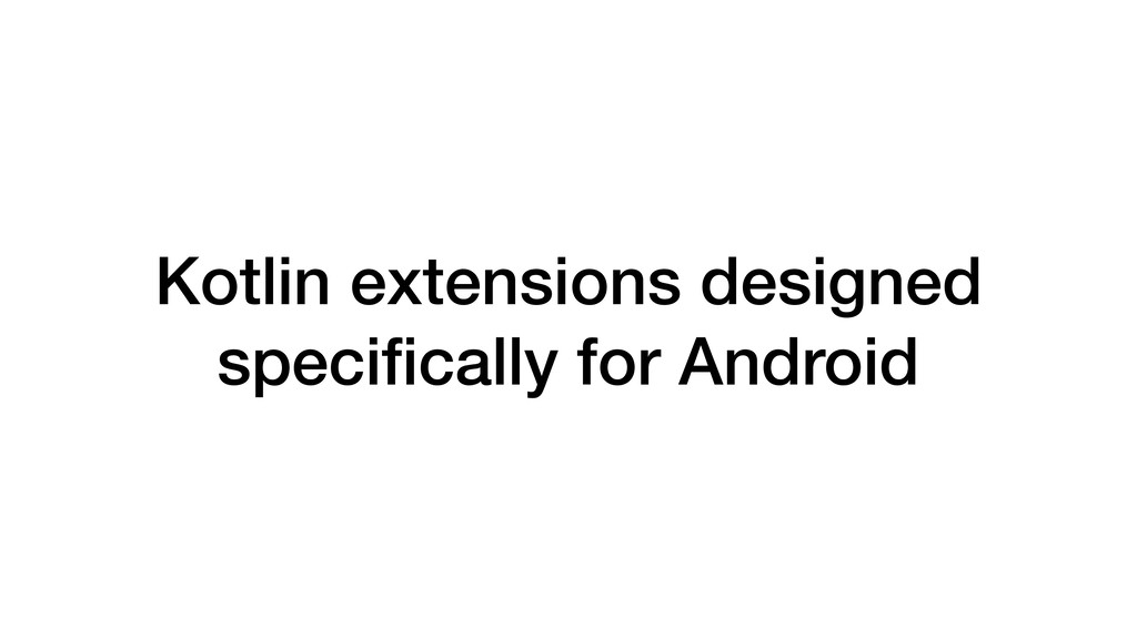 Kotlin extensions designed specifically for Andr...