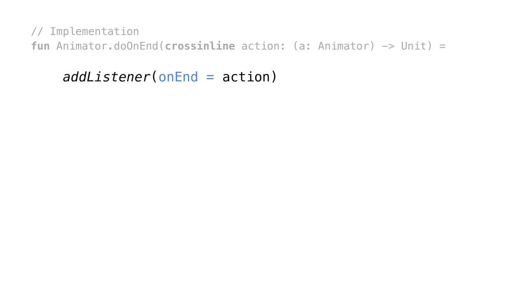 // Implementation fun Animator.doOnEnd(crossinl...