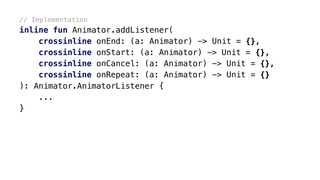 // Implementation inline fun Animator.addListen...