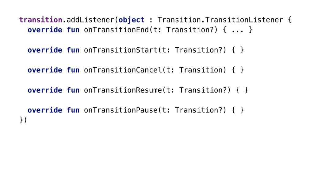 transition.addListener(object : Transition.Tran...