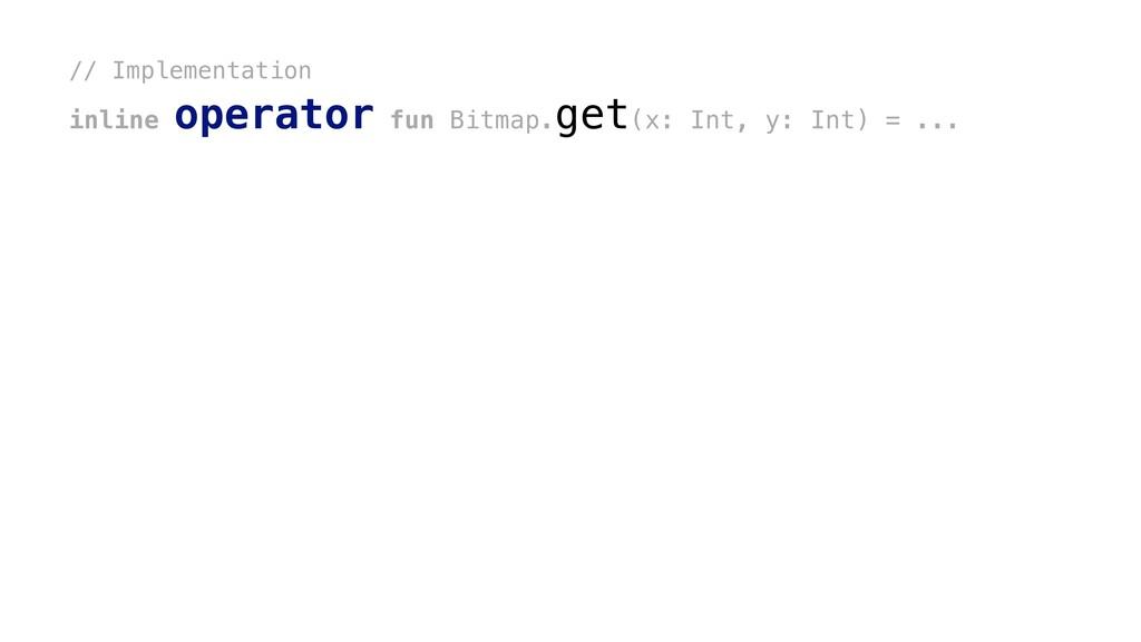 // Implementation inline operator fun Bitmap.ge...