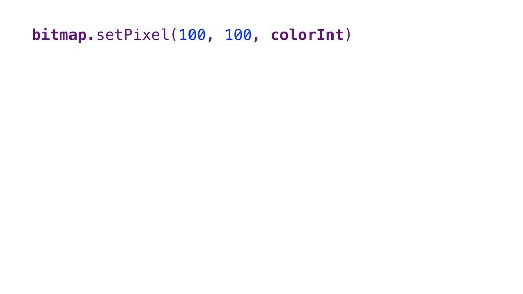 bitmap.setPixel(100, 100, colorInt)