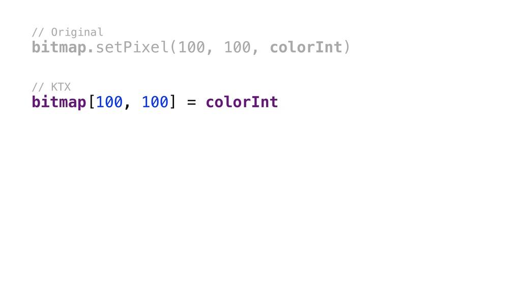 // Original bitmap.setPixel(100, 100, colorInt)...