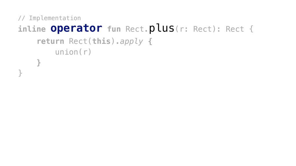 // Implementation inline operator fun Rect.plus...