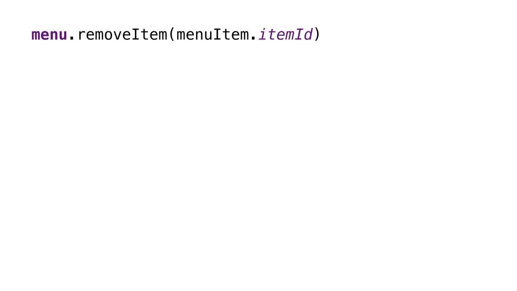 menu.removeItem(menuItem.itemId)