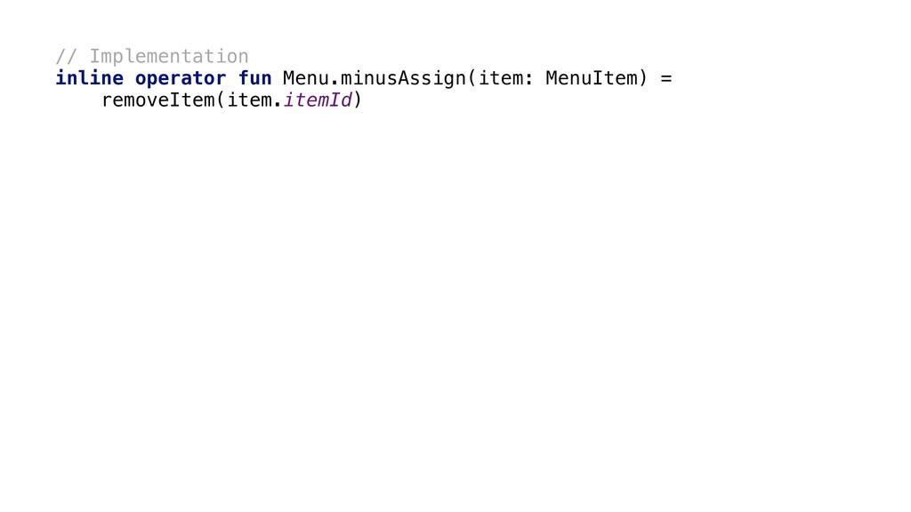 // Implementation inline operator fun Menu.minu...