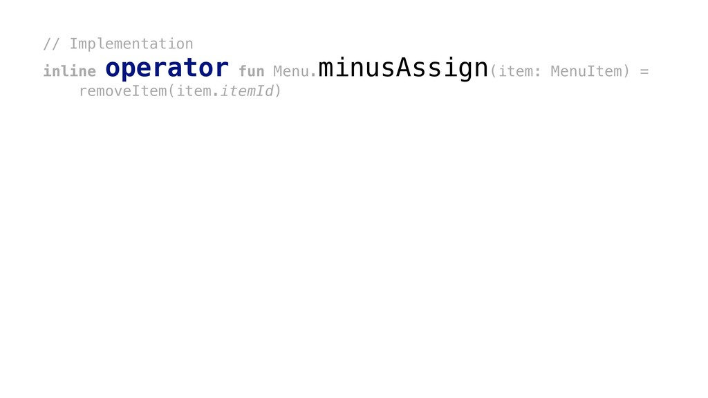 // Implementation inline operator fun Menu. min...
