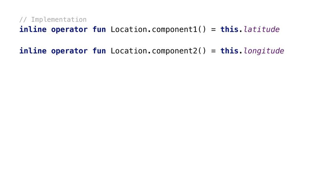 // Implementation inline operator fun Location....