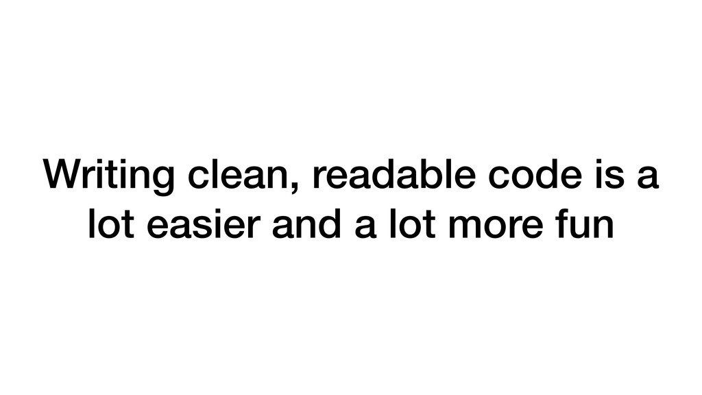 Writing clean, readable code is a lot easier an...
