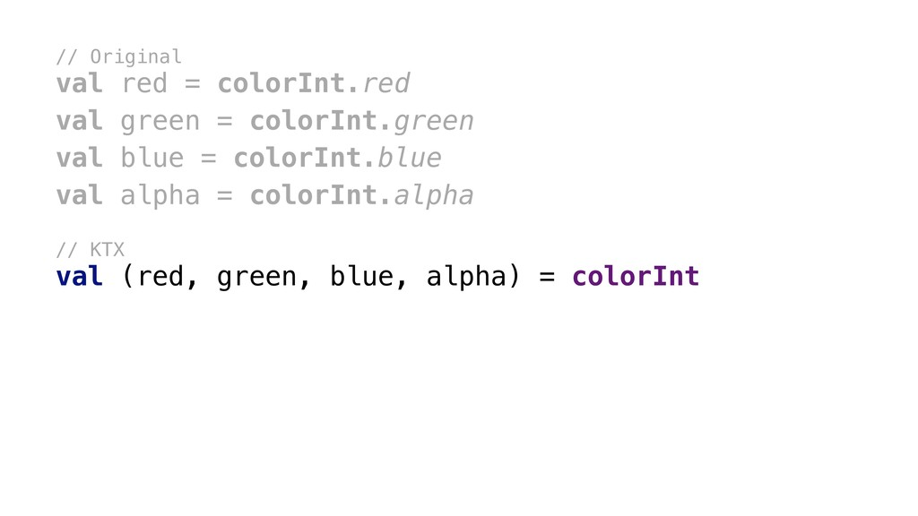 // Original val red = colorInt.red val green = ...