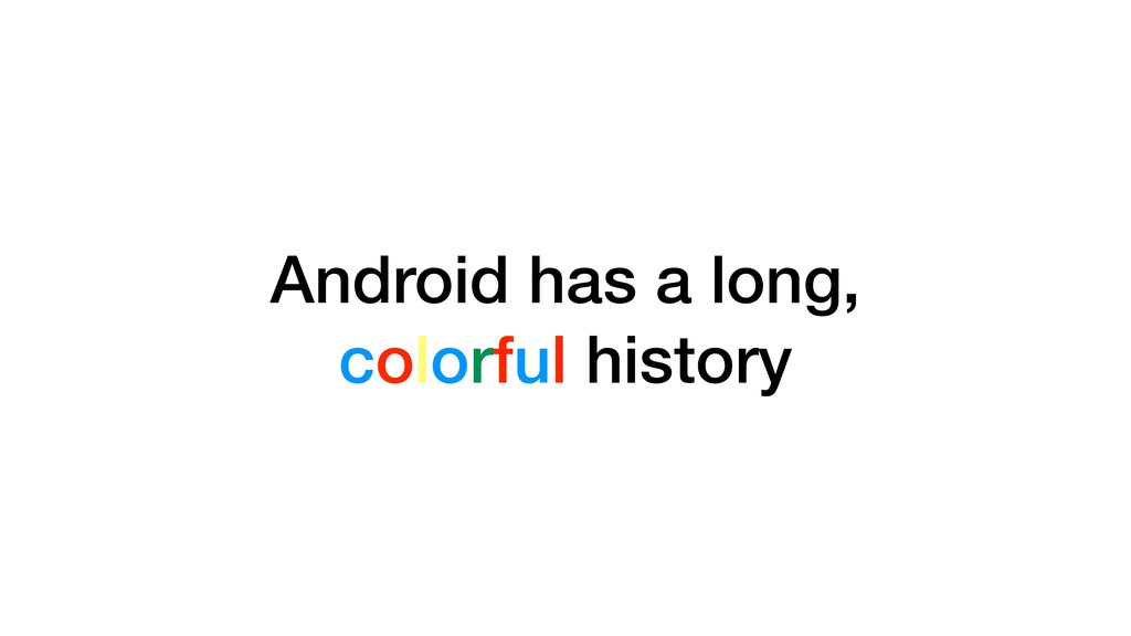 Android has a long, colorful history Android ha...