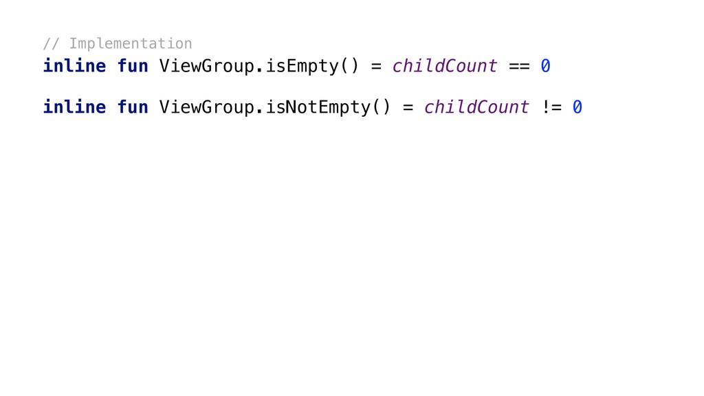 // Implementation inline fun ViewGroup.isEmpty(...