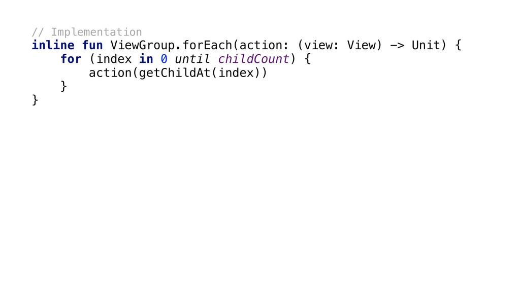 // Implementation inline fun ViewGroup.forEach(...