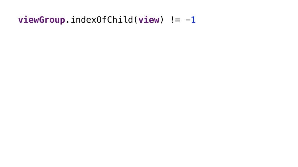 viewGroup.indexOfChild(view) != -1