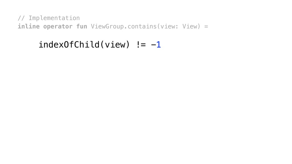 // Implementation inline operator fun ViewGroup...