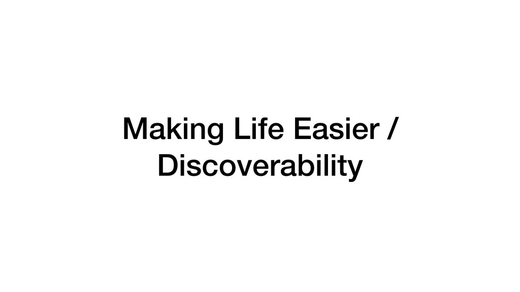 Making Life Easier / Discoverability