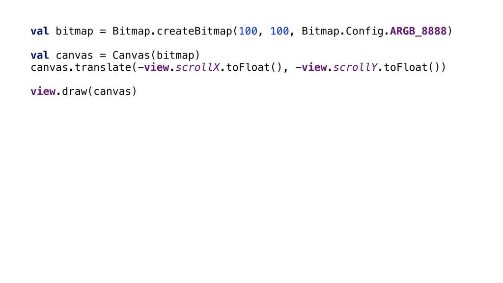 val bitmap = Bitmap.createBitmap(100, 100, Bitm...