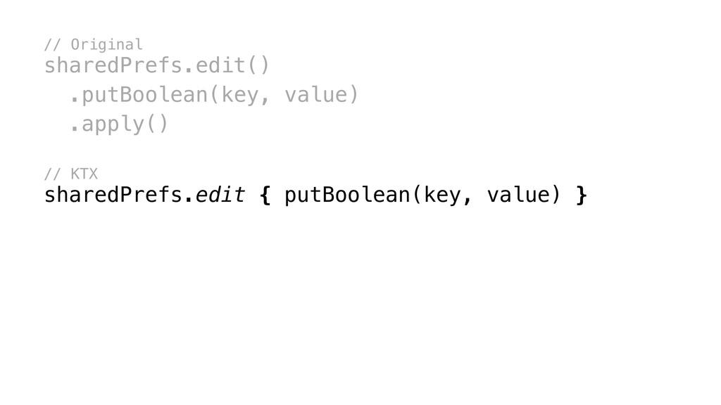 // Original sharedPrefs.edit() .putBoolean( key...