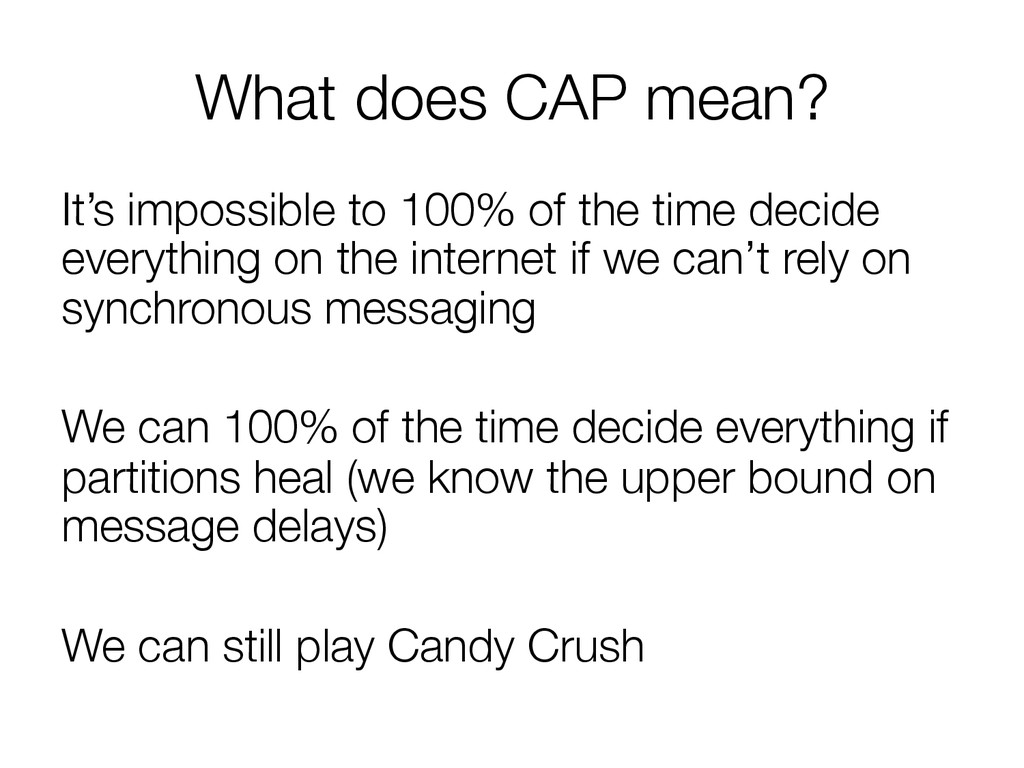 What does CAP mean? It's impossible to 100% of...