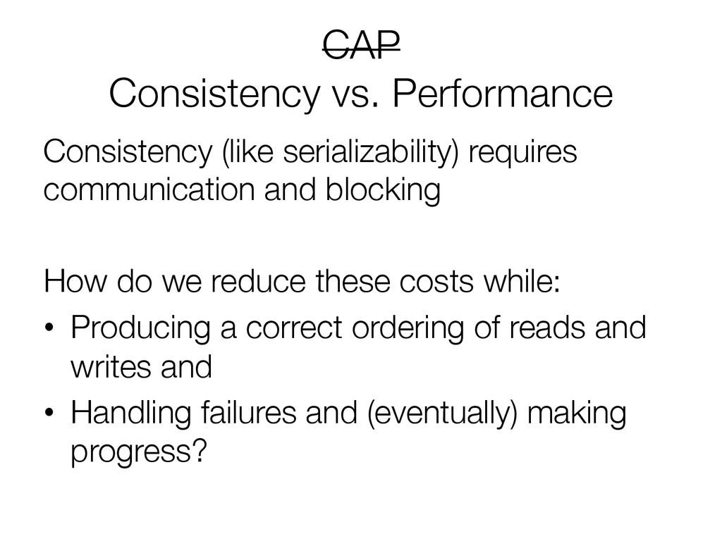 """CAP"""" Consistency vs. Performance  Consistency..."""