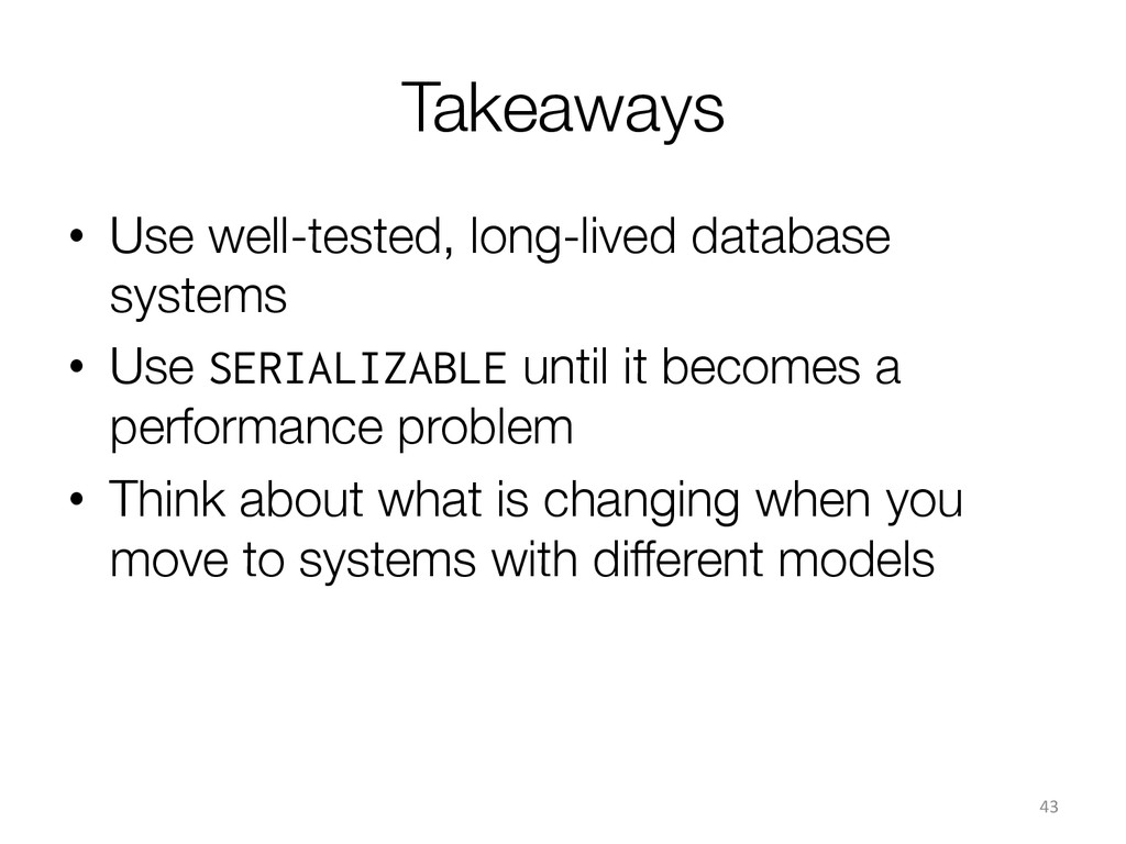 Takeaways • Use well-tested, long-lived datab...