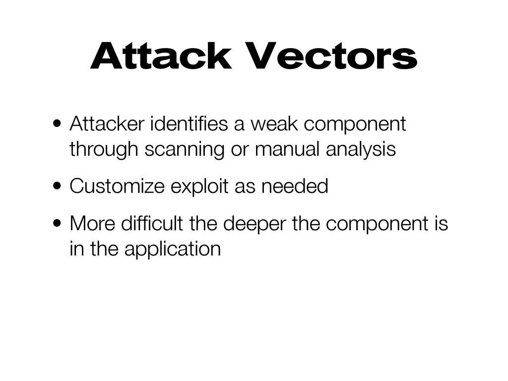 Attack Vectors • Attacker identifies a weak comp...