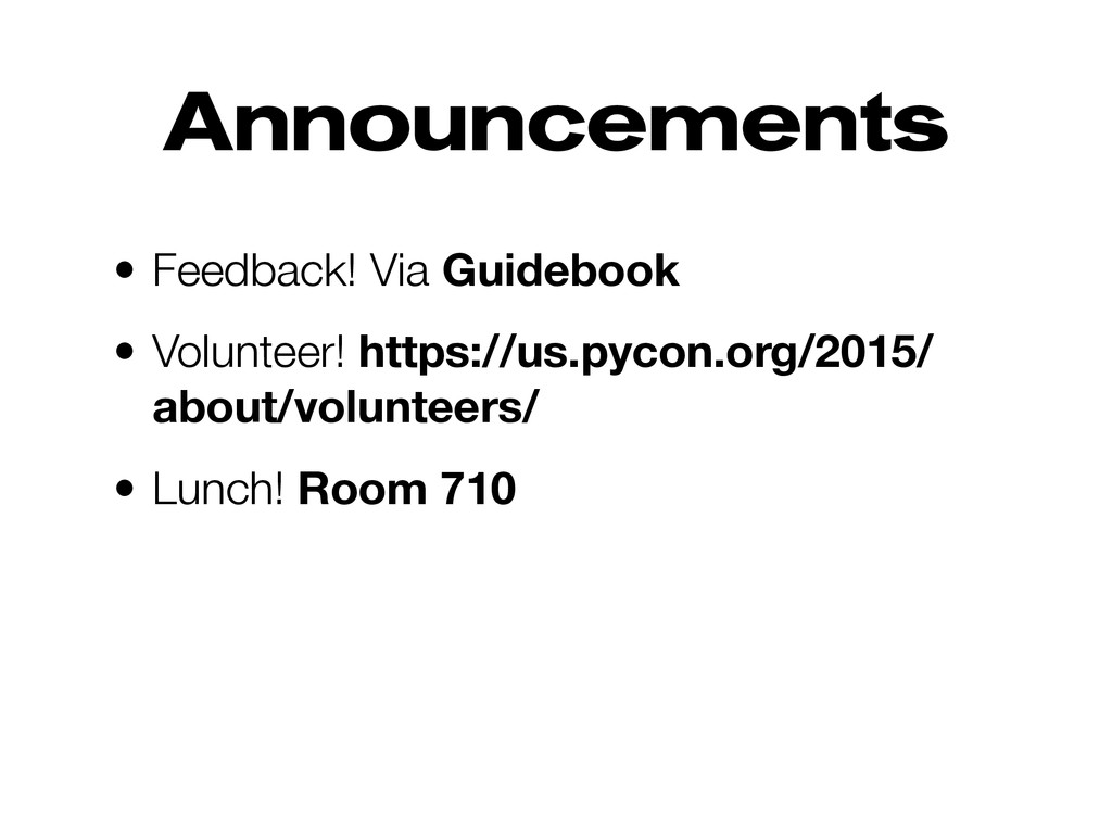 Announcements • Feedback! Via Guidebook • Volun...