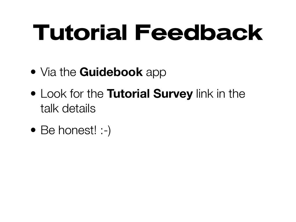 Tutorial Feedback • Via the Guidebook app • Loo...
