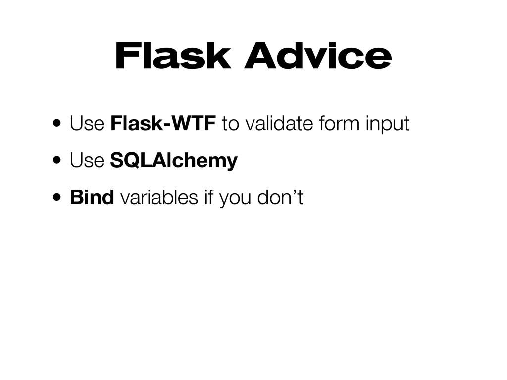 Flask Advice • Use Flask-WTF to validate form i...